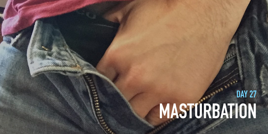 Day 27: Masturbation