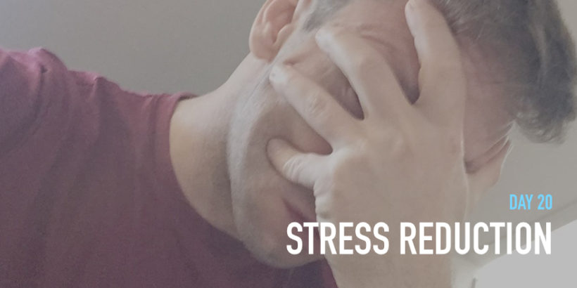 Day 20: Stress Reduction