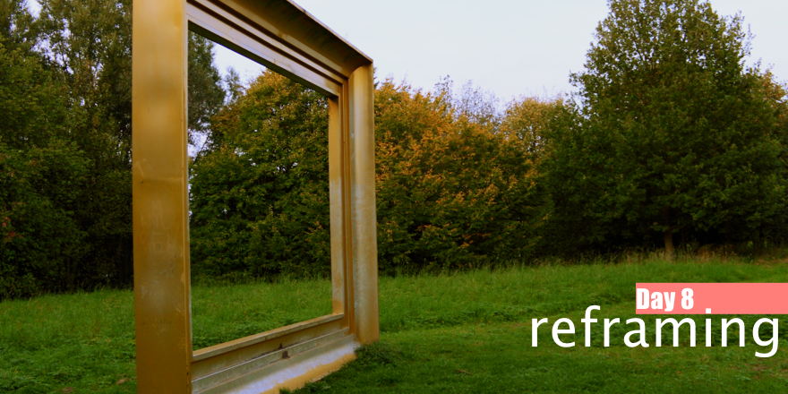 Day 8: Reframing