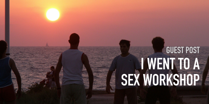 I went to a Gay Sex Workshop