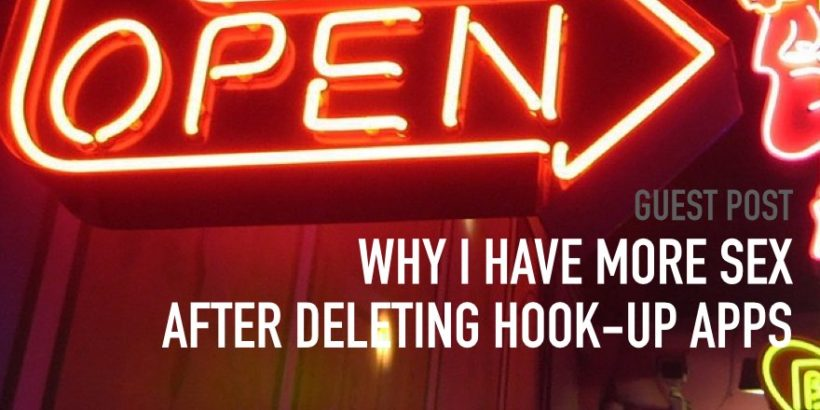 Why I have more sex after deleting  hook-up apps